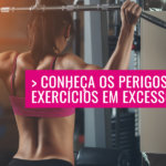 Conheça os perigos dos Exercícios em Excesso (overtraining)