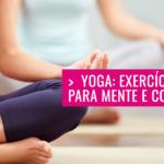 Yoga: exercício para mente e corpo