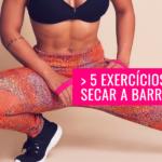 5 Exercícios pra Secar a Barriga