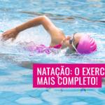 Natação: o exercício mais completo!