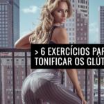 6 Exercícios para Tonificar os Glúteos