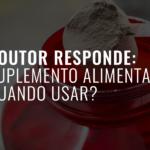Suplemento Alimentar: Quando usar?