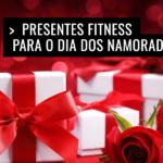 Presentes Fitness para o Dia dos Namorados