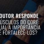 Músculos do Core: qual a importância de fortalecê-los?