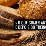 O Que Comer Antes e Depois do Treino?