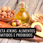 Dieta Atkins: Alimentos Permitidos e Proibidos