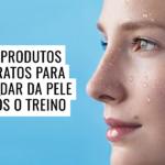 5 Produtos baratos para cuidar da pele após o treino