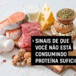 Sinais de que você não está consumindo proteína suficiente