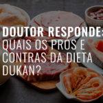 Quais os Prós e Contras da Dieta Dukan?