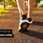 Os Benefícios da Caminhada Diária