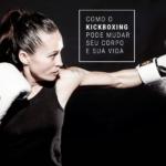 Como o Kickboxing Pode Mudar Seu Corpo e Sua Vida