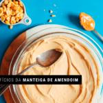 Os benefícios da manteiga de amendoim