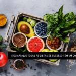 5 Coisas que Todas as Dietas de Sucesso Têm em Comum