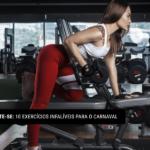 Exercite-se: 10 exercícios infalíveis para o Carnaval