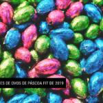 10 OPÇÕES DE OVOS DE PÁSCOA FIT DE 2019