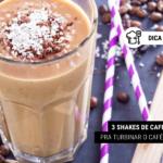 3 Shakes de Café Proteico pra Turbinar o Café da Manhã
