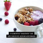 """9 Alimentos """"Saudáveis"""" que São Cheios de Açúcar Adicionado"""