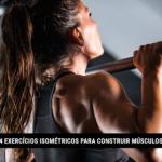 4 Exercícios Isométricos para Construir Músculos