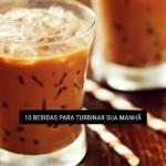 10 Bebidas para Turbinar sua Manhã