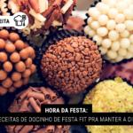 Hora da Festa: 5 Receitas de Docinho de Festa Fit pra Manter a Dieta
