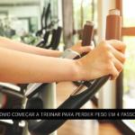 Como Começar a Treinar para Perder Peso em 4 Passos