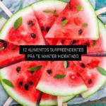 12 Alimentos Surpreendentes Pra te Manter Hidratado