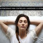 Dicas funcionais para controlar a ansiedade e o estresse