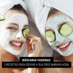Máscaras caseiras: 5 receitas para deixar a sua pele maravilhosa