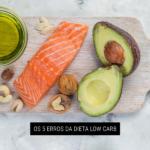 Os 5 Erros da Dieta Low Carb