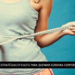 2 Estratégias Eficazes para Queimar Gordura Corporal
