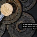 5 Dicas para Escolher a Melhor Proteína em Pó para Você