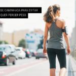 5 Erros de Caminhada para Evitar se Você Quer Perder Peso