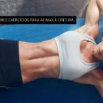 7 Melhores Exercícios Para Afinar a Cintura