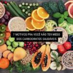7 Motivos pra Você Não Ter Medo dos Carboidratos Saudáveis