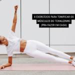 8 Exercícios para Tonificar os Músculos do Tchauzinho (pra fazer em casa)