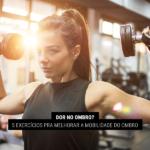 Dor no Ombro? 5 Exercícios pra Melhorar a Mobilidade do Ombro