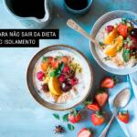6 Dicas para não Sair da Dieta durante o Isolamento