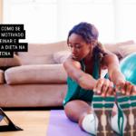 8 Dicas: Como se manter Motivado para Treinar e manter a Dieta na Quarentena