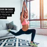 Exercícios em Casa: 7 Apps para Manter a Saúde Física na Quarentena