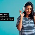 Honey em Casa: 6 Playlists para Ouvir na Quarentena