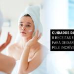 Cuidados da Pele: 8 Receitas Facéis para Deixar a sua Pele Incrível